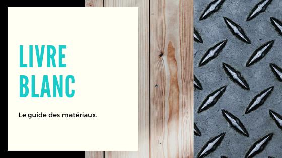 Livre Blanc – Le guide des matériaux.
